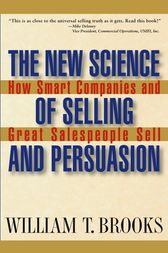 The New Science of Selling and Persuasion by William T. Brooks
