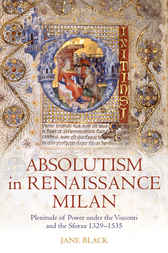 Absolutism in Renaissance Milan by Jane Black