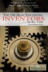 The 100 Most Influential Inventors of All Time by Britannica Educational Publishing;  Amy McKenna
