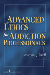 Advanced Ethics for Addiction Professionals by Michael J. Taleff