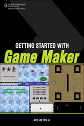 Getting Started with Game Maker by Jerry Lee Ford