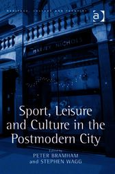 Sport, Leisure and Culture in the Postmodern City by Peter Bramham