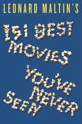 Leonard Maltin's 151 Best Movies You've Never Seen by Leonard Maltin