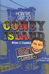 How We Got to Coney Island by Brian Cudahy