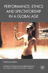 Performance, Ethics and Spectatorship in a Global Age by Helena Grehan