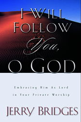I Will Follow You, O God by Jerry Bridges