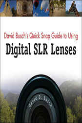 David Busch's Quick Snap Guide to Using Digital SLR Lenses