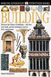 DK Eyewitness Books: Building by Philip Wilkinson