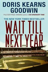 Wait Till Next Year by Doris Kearns Goodwin