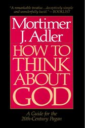 How to Think About God by Mortimer J. Adler