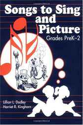 Songs to Sing and Picture: Grades PreK-2 by Lillian Dudley