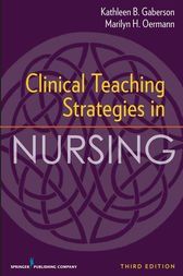Clinical Teaching Strategies in Nursing, Third Edition by Kathleen Gaberson