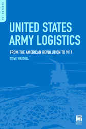 United States Army Logistics: From the American Revolution to 9/11 by Steve Waddell