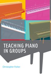 Teaching Piano in Groups by Christopher Fisher