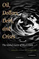 Oil, Dollars, Debt, and Crises by Mahmoud A. El-Gamal