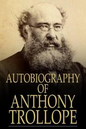 Autobiography of Anthony Trollope by Anthony Trollope