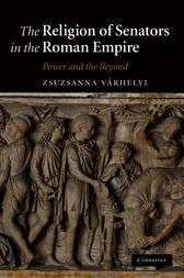 The Religion of Senators in the Roman Empire by Zsuzsanna Várhelyi
