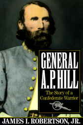 General A.P. Hill by James I. Jr Robertson