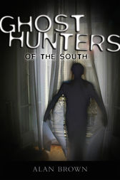 Ghost Hunters of the South by Alan Brown