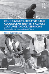 Young Adult Literature and Adolescent Identity Across Cultures and Classrooms by Janet Alsup