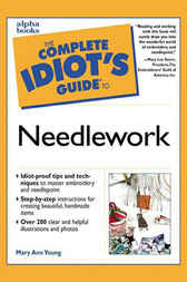 The Complete Idiot's Guide to Needlework by Mary Ann Young