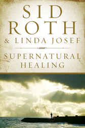 Supernatural Healing by Sid Roth