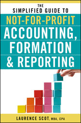 The Simplified Guide to Not-for-Profit Accounting, Formation and Reporting by Laurence Scot