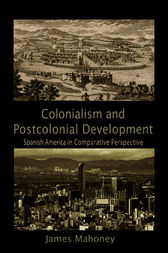 Colonialism and Postcolonial Development by James Mahoney