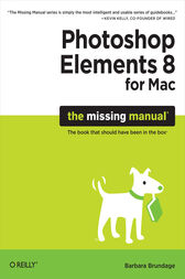 Photoshop Elements 8 for Mac: The Missing Manual by Barbara Brundage