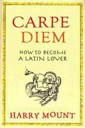 Carpe Diem by Harry Mount
