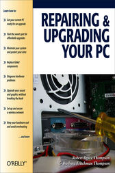 Repairing and Upgrading Your PC by Robert Bruce Thompson
