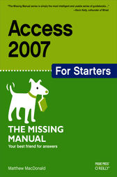 Access 2007 for Starters: The Missing Manual by Matthew MacDonald