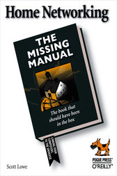 Home Networking: The Missing Manual by Scott Lowe