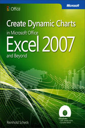 Create Dynamic Charts in Microsoft® Office Excel® 2007 and Beyond by Reinhold Scheck
