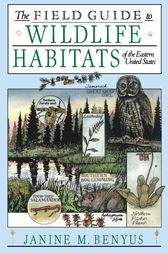 The Field Guide to Wildlife Habitats of the Eastern United States by Janine M. Benyus
