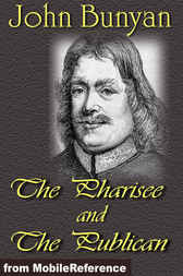 A Discourse upon the Pharisee and the Publican by John Bunyan