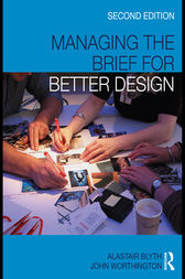 Managing the Brief for Better Design by Alastair Blyth