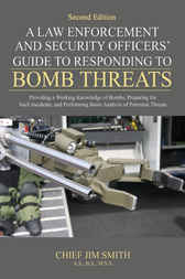 A Law Enforcement and Security Officers' Guide to Responding to Bomb Threats by Jim Smith