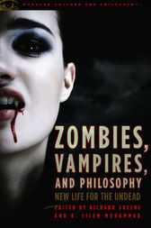 Zombies, Vampires, and Philosophy