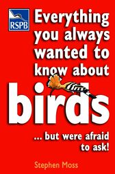 Everything You Always Wanted To Know About Birds . . . But Were Afraid To Ask by Stephen Moss