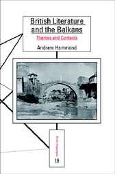 British Literature and the Balkans by Andrew Hammond