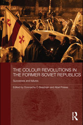 The Colour Revolutions in the Former Soviet Republics by Donnacha Ó Beacháin