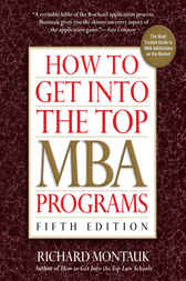 How to Get Into the Top MBA Programs, 5th Edition by Richard Montauk