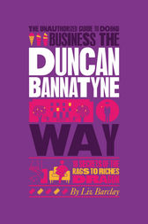 The Unauthorized Guide To Doing Business the Duncan Bannatyne Way by Liz Barclay