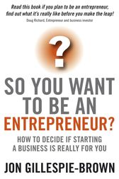 So You Want To Be An Entrepreneur by Jon Gillespie-Brown