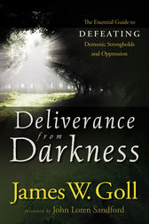Deliverance from Darkness by James W. Goll