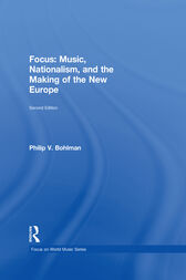 Focus: Music, Nationalism, and the Making of a New Europe by Philip V. Bohlman