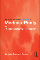 Routledge Philosophy GuideBook to Merleau-Ponty and Phenomenology of Perception by Komarine Romdenh-Romluc