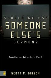 Should We Use Someone Else's Sermon? by Scott M. Gibson