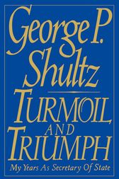 Turmoil and Triumph by George P. Shultz